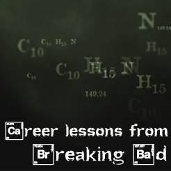 Three career lessons from <i>Breaking Bad</i>